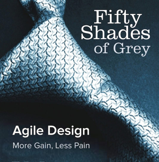 The cover of the book 50 Shades of Grey, edited to show the benefits of our Agile design process: more gain for less pain.